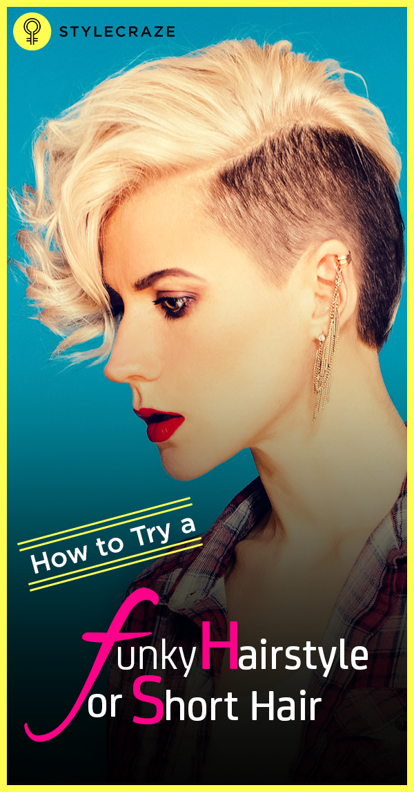 How To Try A Funky Hairstyle For Short Hair